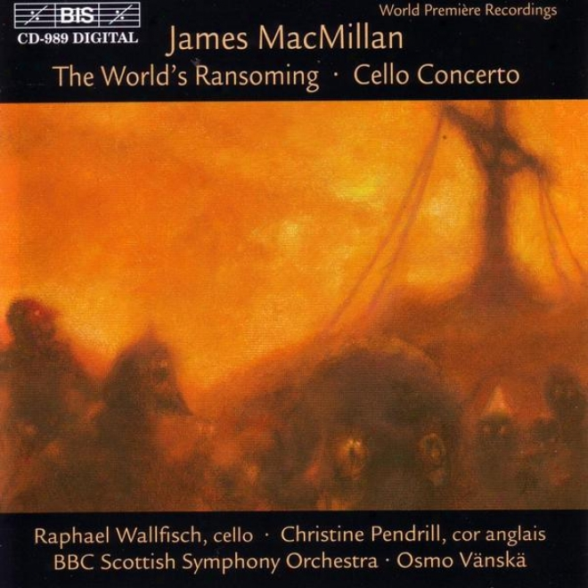 Macmillan: Triduum, Part I: Th3 World's Ransoming / Triduum, Part Ii: Cello Concerto