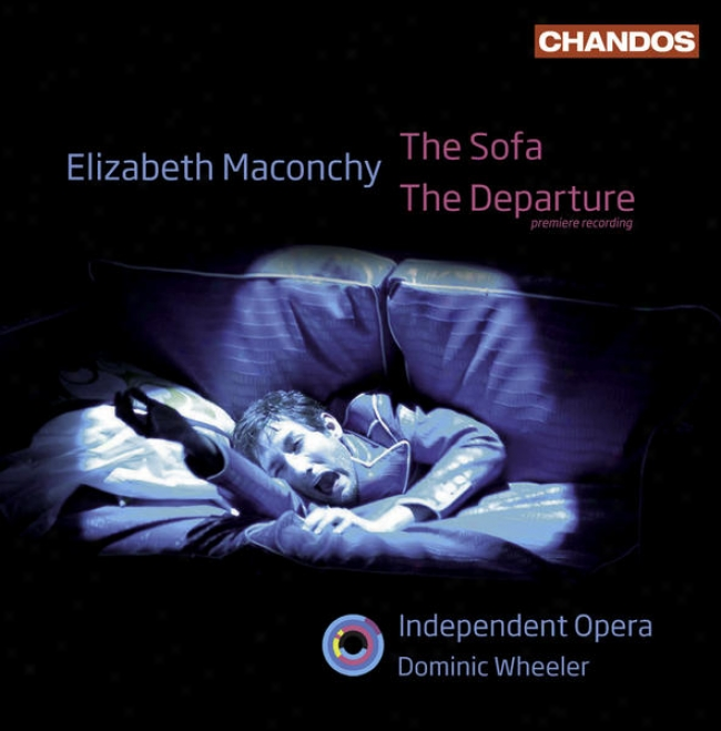 Maconchy, E.: Sofa (the) / The Departure [opera] (independent Opera, Wheeler)