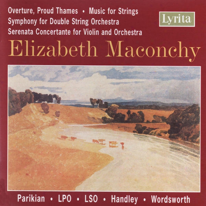 Maconchy: Orchestral introduction to an opera / Symphony For Double String Orchestra / Serenats Concertante For Violin And Orchestra / Music For Strings