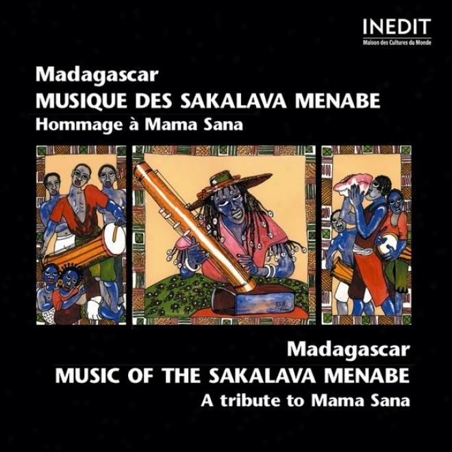 Madagascar. Musique Des Sakalava Menabe. Hommage à Mama Sana. Madagascar. Music Of The Sakalava Menabe. A Tribute To Mama Sana.