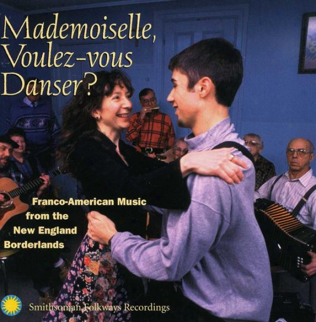 Mademoiselle, Voulez-vous Danser?: Franco-american Music From The New England Borderlands