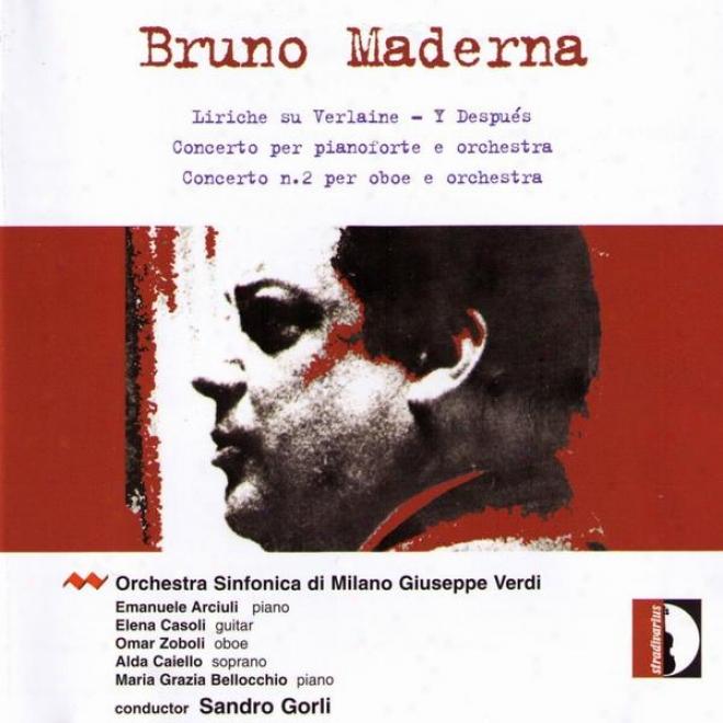 Maderna: Liriche Su Verlaine, Y Despuã¸s, Concerto Per Pianoforte, Concerto N2 Per Oboe