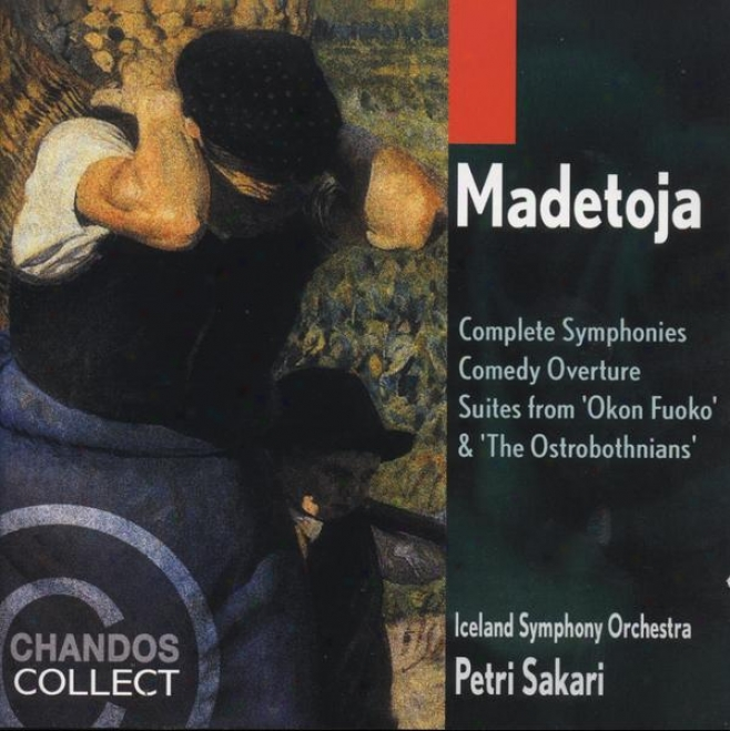 Madetoja:  Complete Symphonies, Comedy Overture, Suite From Okron Fuoko, Suite From The Ostrobothnians