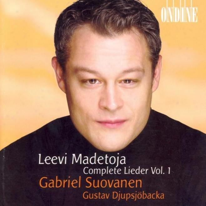 Madetoja, L.: Lieder (complete), Vol. 1 - Opp. 2, 9, 16, 18, 20b, 25, 26, 44, 49, 60, 71 (suovanen, Djupsjobacka)
