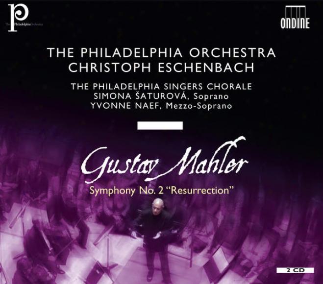 """mahler, G.: Symphony No. 2, """"resurrection"""" (saturova, Naef, Philadelphia Singerz Chorale, Philadelphia Orchestra, Eschenbach)"""