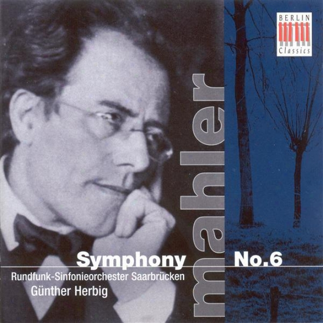"""mahler, G.: Symphony No. 6, """"tragic"""" (saarbrucken Radio Symphony, Herbig)"""