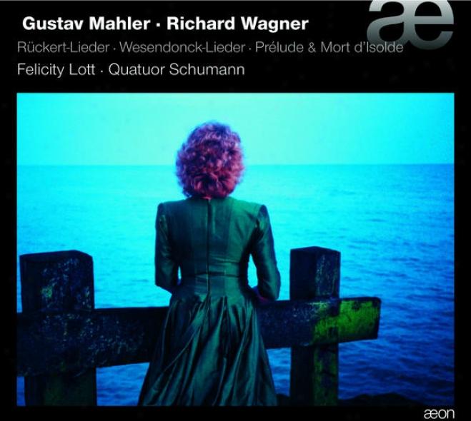 Mahler & Wagner: Rã¼ckert-lieder, Wesendonck-lieder, Prã©lude & Mort D'isolde