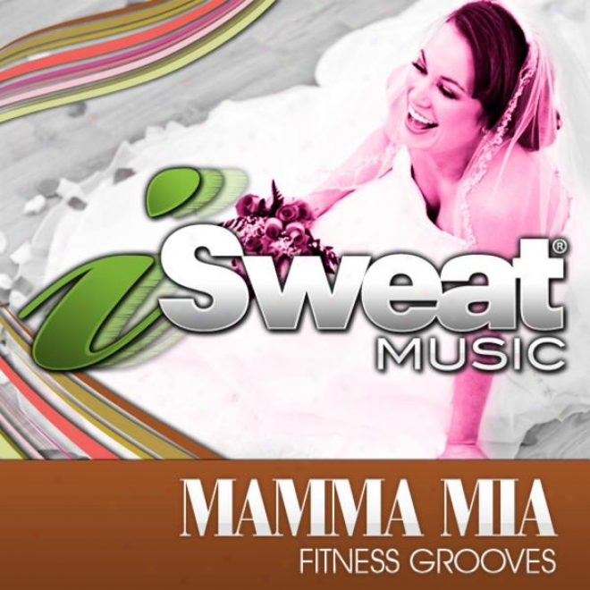 Mamma Mia! Fitness Gr0oves From Isweat Fitness Music (130 Bpm For Running, Walkin,g Elliptical, Treadmill, Aerobics)