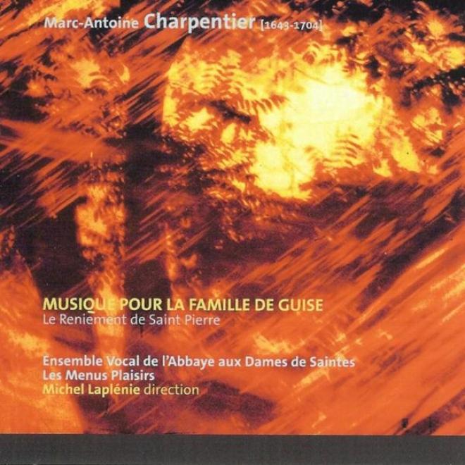 Marc-antoine Cbarpentier - Musique Pour La Famille De Guise (le Rwniement De Saint Pierre)