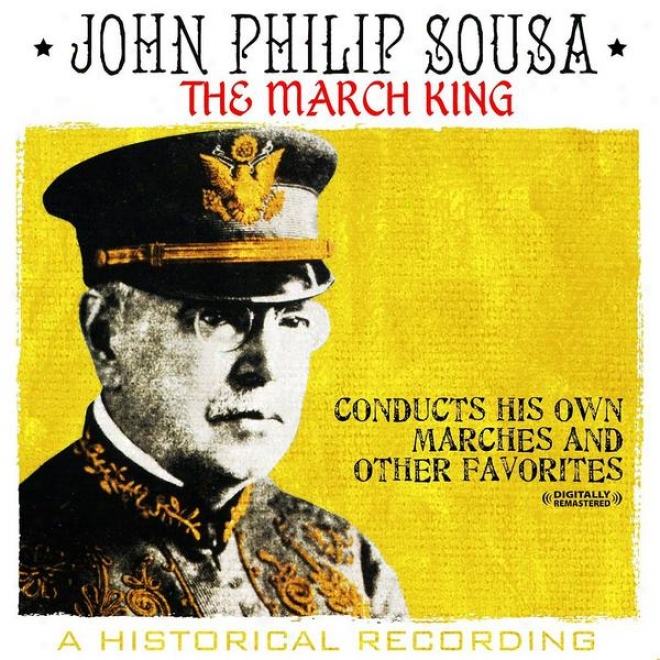 March iKng - John Philip Sousa Conducts His Own Marches And Other Favorites - A Historical Recording (digitally Remastered)