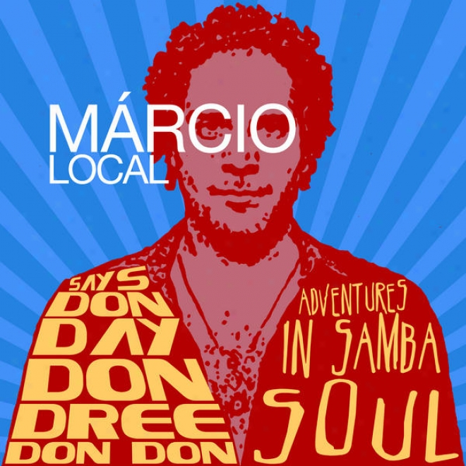 Marcio Local Says,âÂ�œdon Day Don Dree Don Donâ��: Adventures In Samba Soul