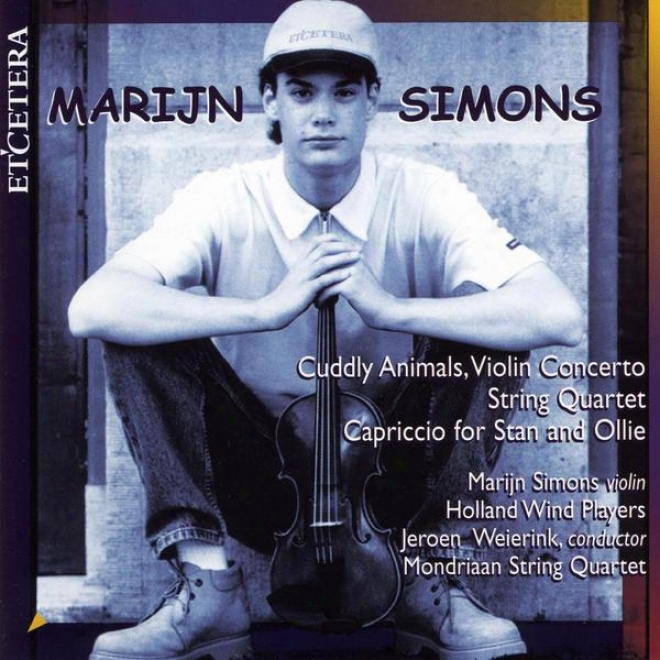 Marijn Simons, Cuddly Animals, Violin Concerto, String Quaryet, Capriccio For Stan And Ollie
