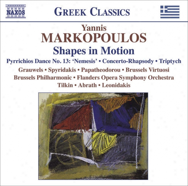 """markopoulos, Y.: Shapes In Motion / Pyrrichios Daance No. 13, """"nemesis"""" / Concerto-rhapsody / Triptych (grauwels, Spyridakis, Papat"""