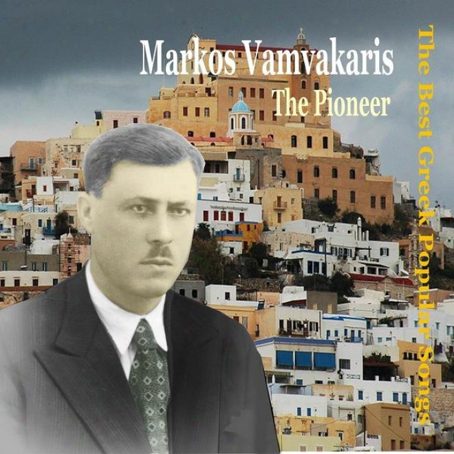 Markos Vamvakaris, The Pioneer / The Best Greek Popular Songs / Recordings 1933 - 1949