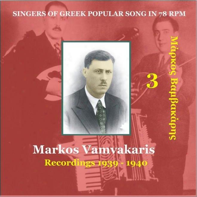 Markos Vamvakarie Vol. 3 / Singers Of Greek Popular Song In 78 Rpm / Recordings 1939-1940