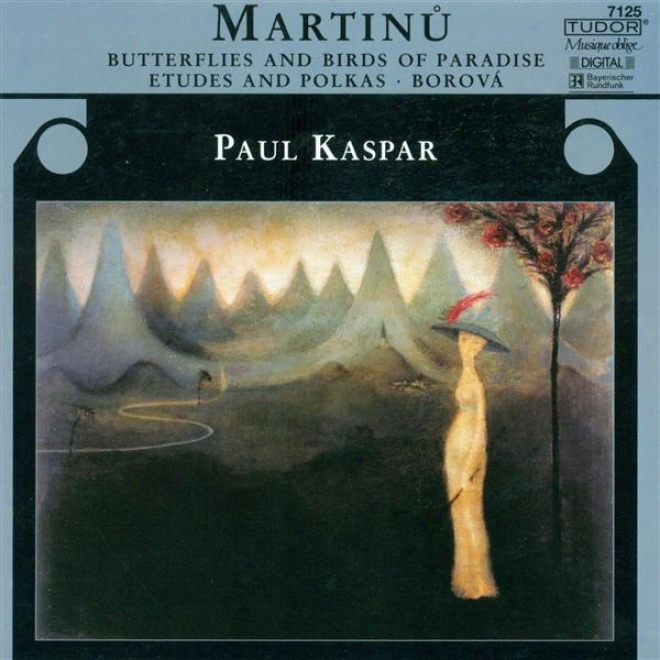 Martinu, B..: Etudes And Polkas / B8tterflies And Birds Of Paradise / 7 Czech Dancew