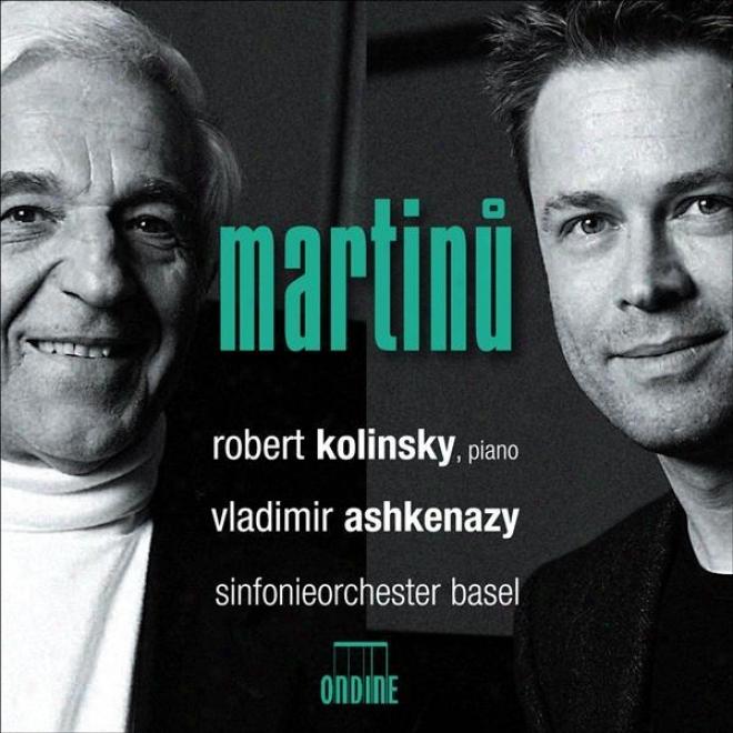 Martinu, B.: Piano Concertos Nos. 2 And 4 / Les Fresques De Piero Della Francesca / Overture (kolinsky, Basel Symphony, Ashkenazy)