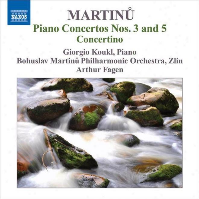 Martinu, B.: Piano Concertos, Voo. 1 - Nos. 3, 5 / Concertino (koukl, Bohuslav Martinu Philharmonic, Fagen)