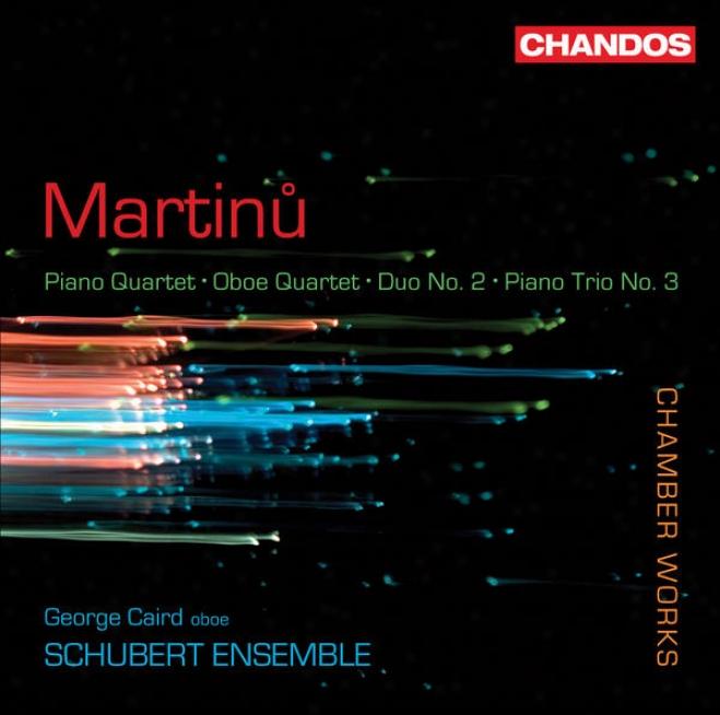 Martinu, B.: Piano Quartet No. 1 / Oboe Quartet / Duo No. 2 / Piano Trio No. 3 (caird, Schubert Ensemble)