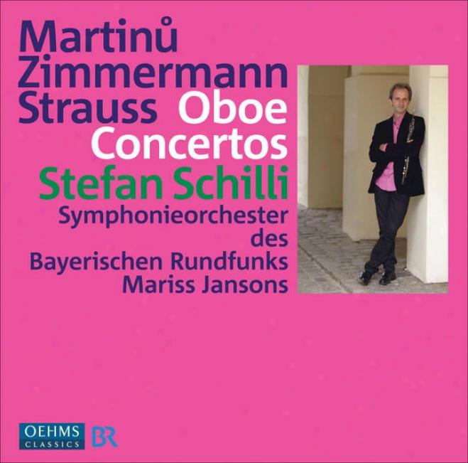 Mar5inu, B. / Zimmermann, B.a. / Strauss, R.: Oboe Concertos (schilli, Bavarian Radio Symphony, Jansons)