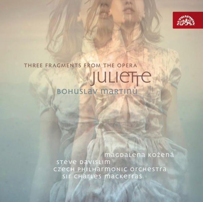 Martinu: Suite From The Opera Juliette, Three Fragments From The Opera Juliette