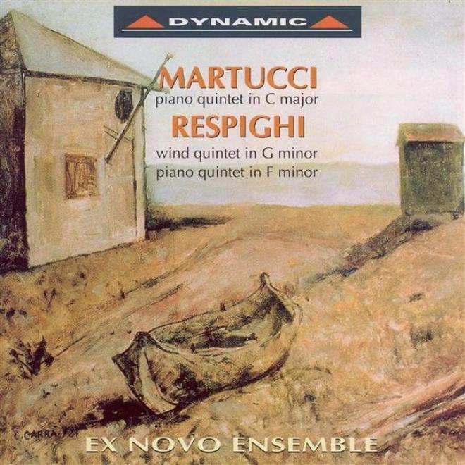 Martucci, G.: Piano Quintet / Respighi, O.: Piano Quinfet / Wind Quintet (ex Novo Ensemble Di Venezia, Orvieto)
