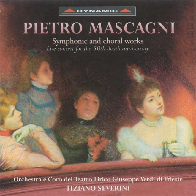 Mascagni, P.: Symphonic And Choral Works (teatro Lirico Chorus And Orchestra, Severini)
