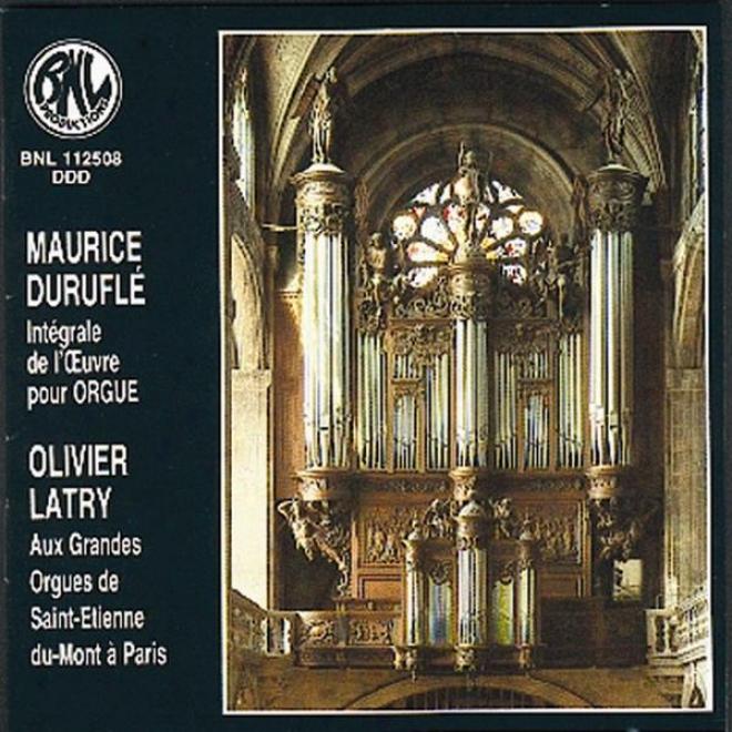 Maurice Duruflã© - Intã©grale De L'oeuvre Pour Orgue(aux Grandes Orgues De Saint-etienne-du-mont à Paris)