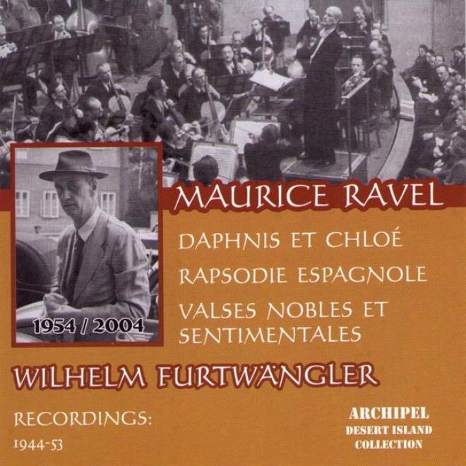 Maurice Ravel : Daphnis Et Chloã©, Rapsodie Espagnole, Valses Nobles Et Sentimentales