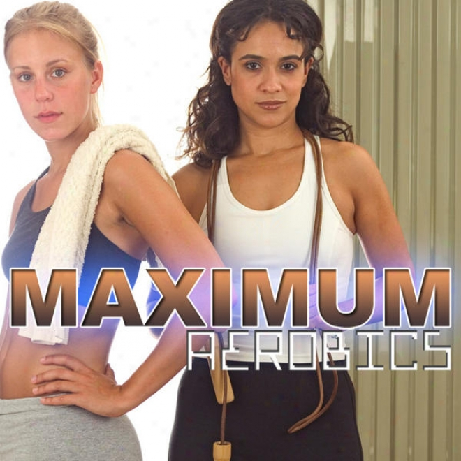 Maximum Aerobics Megamix (fitness, Cardio & Aerobic Session) [even 32 Counts]