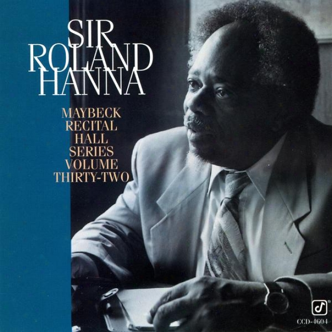 Maybeck Recital Hall Series, Volume Thrity-two: Sir Roland Hanna At Maybeck