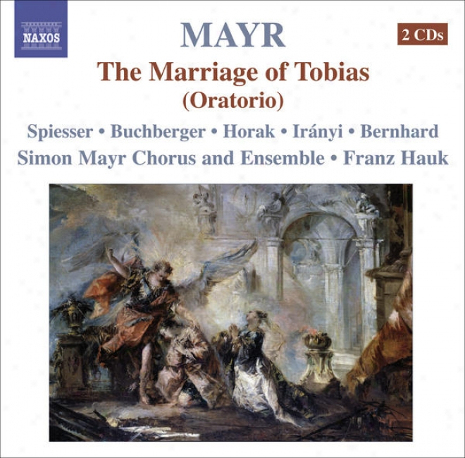 Mayr, J.s.: Tobia, O Tobiae Matrimonium [oratorio] (simon Mayr Choir And The whole, Hauk)