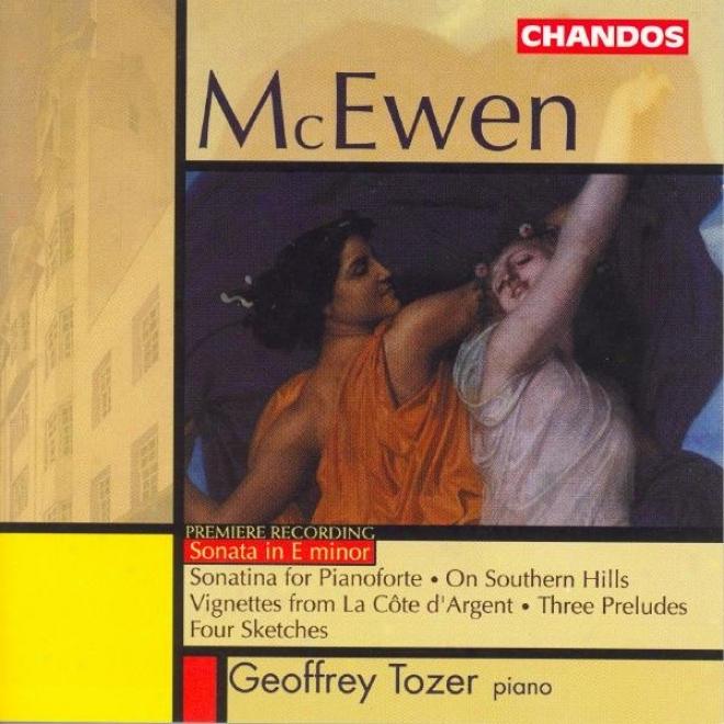 Mcewen: Piano Sonata In E Minor / 5 Vignettes A La Cote D'argent / 4 Sketches / 3 Keats Preludes