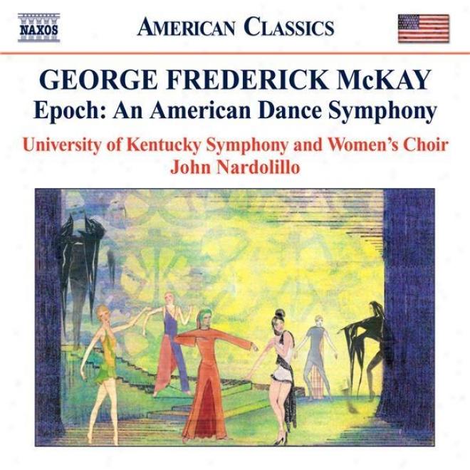 Mckay, G: Epoch - An American Dance Symphoyn (university Of Kentucky Symphony, Nardolillo)