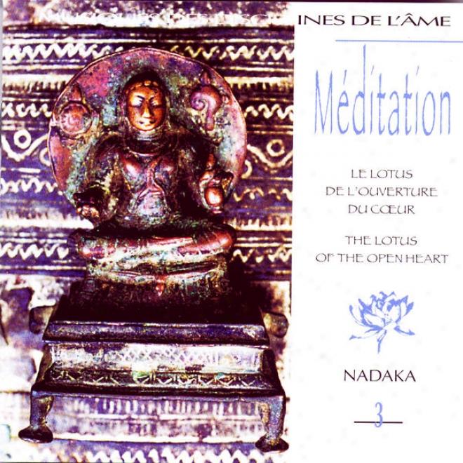 """Mã©ditation Vol. 3: Le Lotus De L'ouverture Du Cå""""ur (the Lotus Of The Open Heart)"""