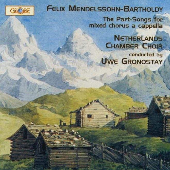 Mendelssohn Bartholdy, The Complete Part-songs For Mixed Chorus A Capella, Lieder