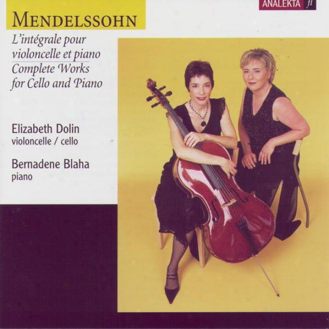 Mendelssohn: Complete Worjs For Cello And Piano (l'intã©grale Pour Violoncelle Et Piano)