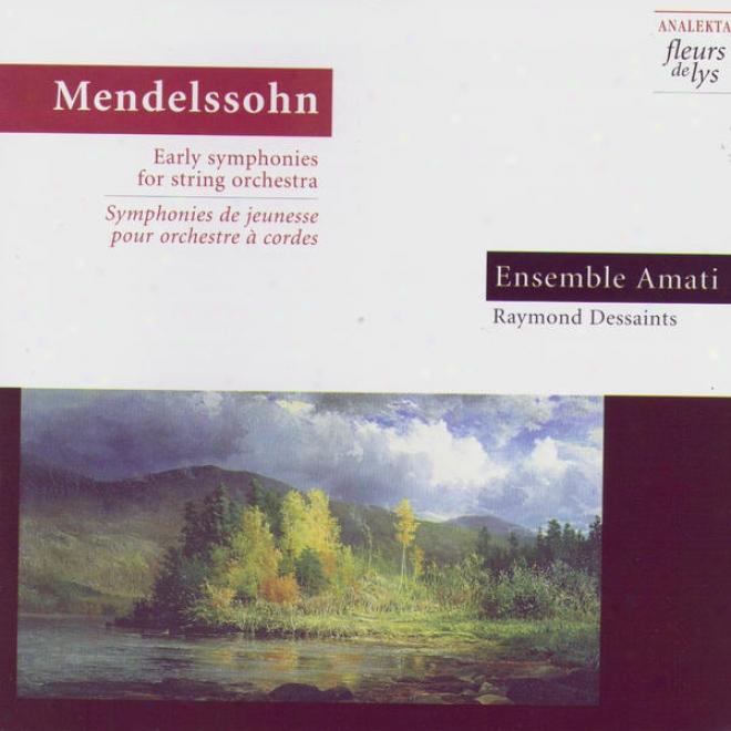 Mendelssohn: Early Symphonies For String Orchestra (symphonies De Jeunesse Pour Orchestre � Cordes)