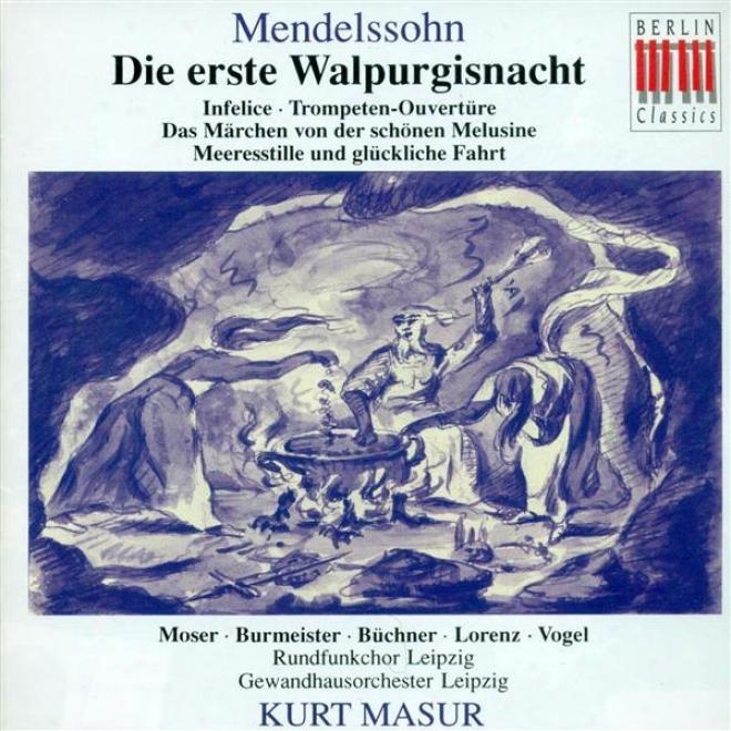 Mendelssohn, F.: Erste Walprugusnacht (die) / Infelice / Ouverture Zum Marchen Von Der Schonen Melusine (masur, Leipzig Gewandhaus