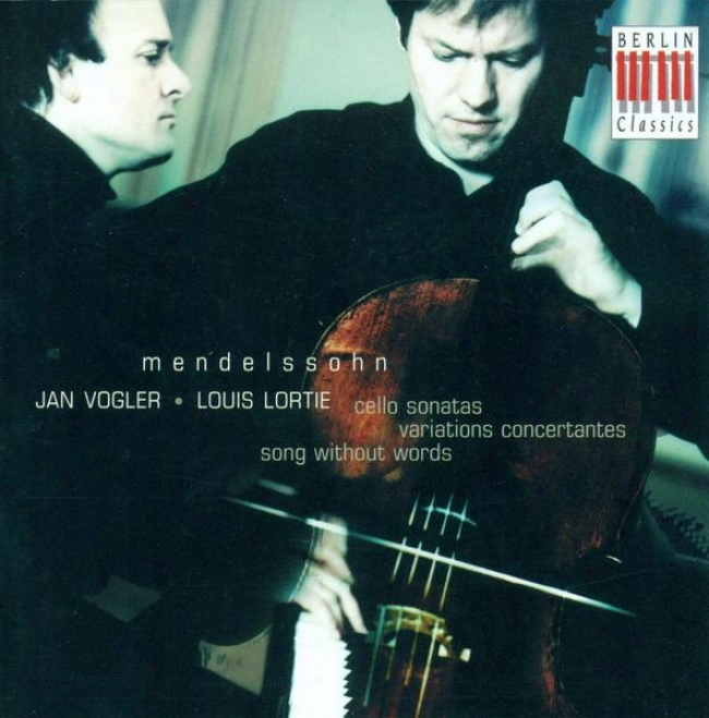 Mendelssohn, Felix: Cello Sonatas Nos. 1 And 2 / Variations Concertantes (voglerr, Lortie)