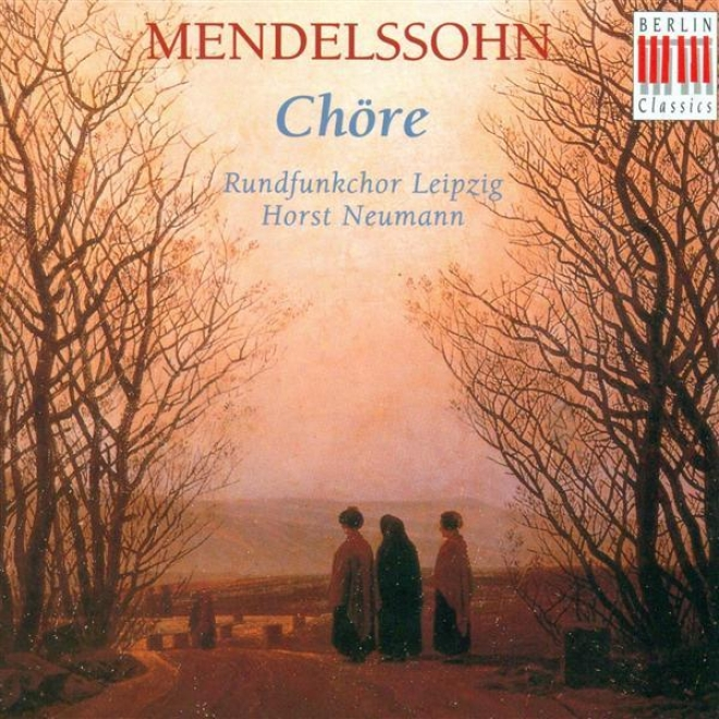 Mendelssohn, Felix: Choral Melody - Opp. 41, 48, 50, 59, 75, 88, 100 (leipzig Radio Chorus, Neumann)