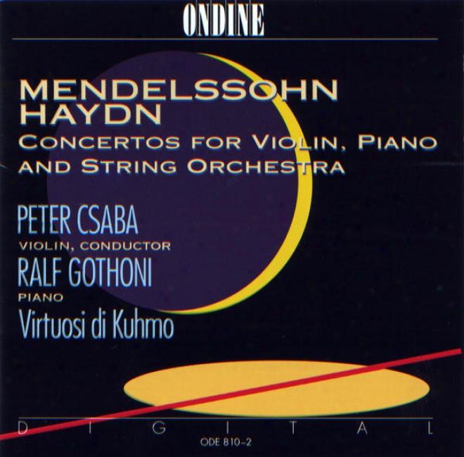 Mendelssohn, Felix / Haydn, F.j.: Concertos For Violin, Piano And String Orchestra (csaba, Gothoni)