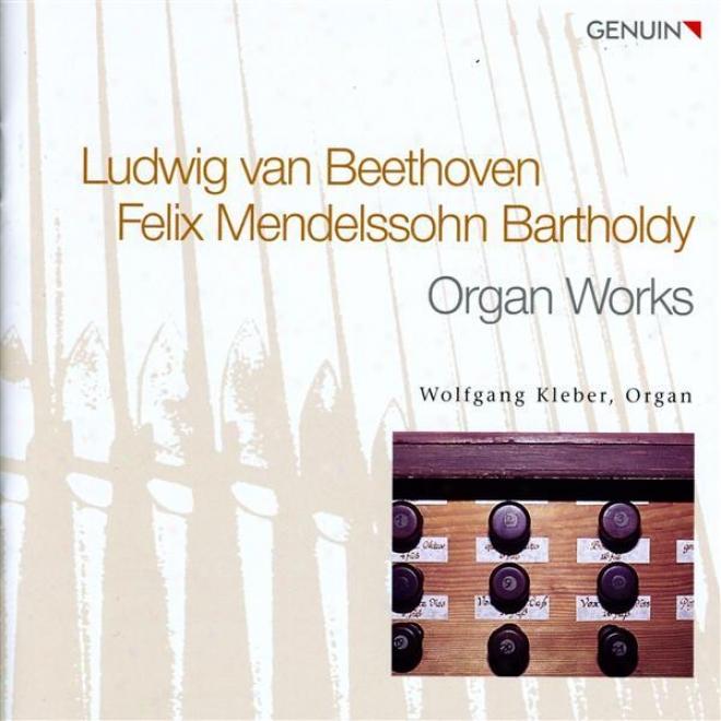 Mendelssohn, Felix: Preludex And Fugues, Op. 37 / Organ Sonatas, Op. 65, Nos. 1, 5 / Beethoven, L. Van: 2 Preludes, Op. 39 (w. Kle