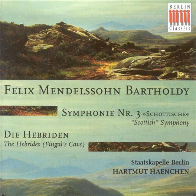 """mendelssohn, Felix: Symphony No. 3, """"scottish"""" / The Hebrides, """"fingal's Cave"""" (berlin Staatskapelle, Haenchen)"""