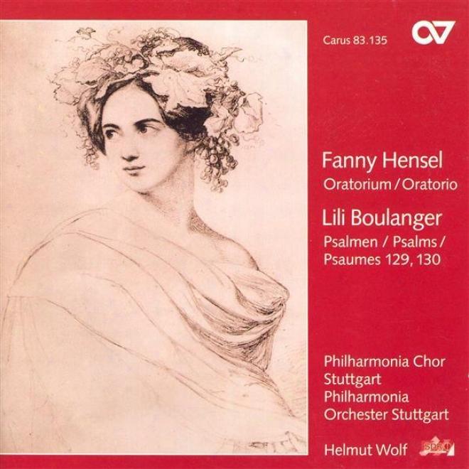 Mendelssohn-hensel, F.: Oratorium Nach Den Bildern Der Bibel / Boulznger, L.: Ils M'ont Assez Opprime / Du Fond De L'abime (wolf)