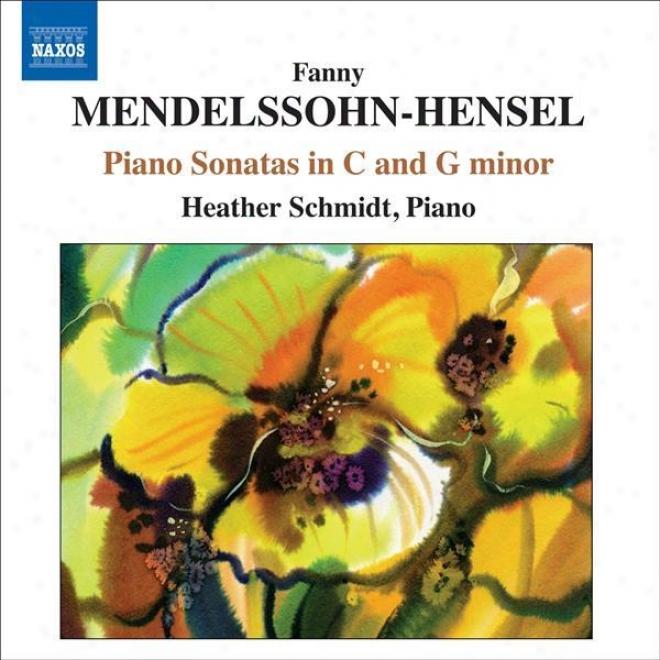 Mendelssohn-hensel, F.: Piano Music - Piano Sonatas / Lied / Sonata Or Capriccio (h. Schmidt)