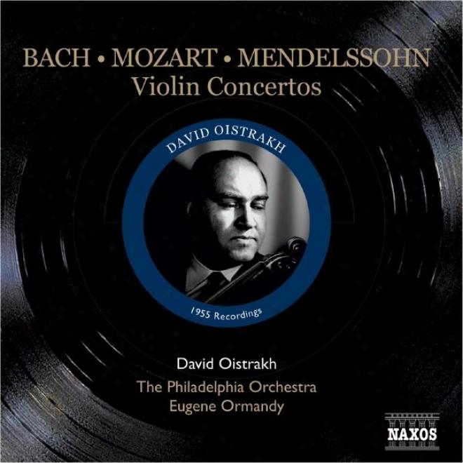 Mendelssohn / Mozart / Bach, J.s.: Violin Concertos (iistrakh,O rmandy) (1955)