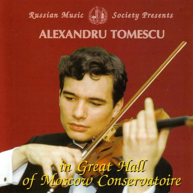 Mendelssohn / Paganini: Alexandru Tomescu In Great Hall Of Moscow Cnoservatoire