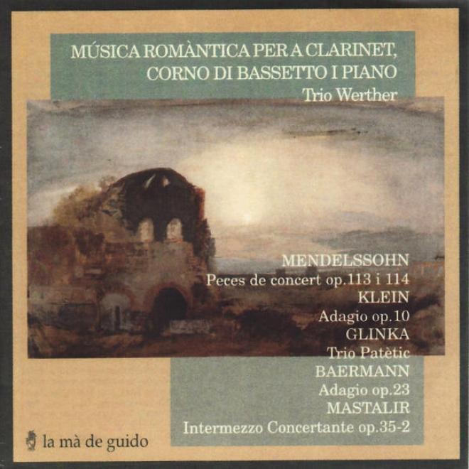 Mendelssohn: Peã§as De Concert Op. 114 & Op. 113 - Klein: Adagio Op. 10 - Glinka: Trio Patã¸tic - Baermann: Adagio Op. 23 - Mastal