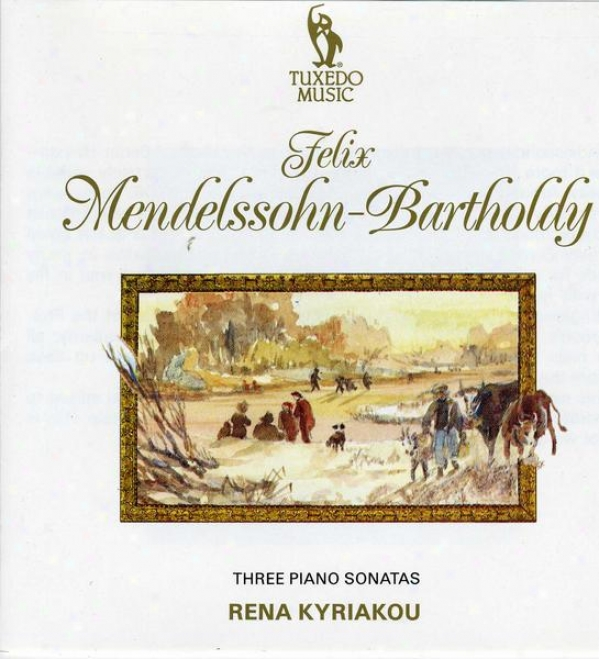 Mendelssohn: Sonata No.1 In E, Op.6; Sonata No.2 In G Minor, Op.105; Sonata No.3 In B Flat, Op.106